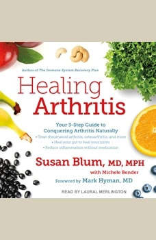 Healing Arthritis: Your 3-Step Guide to Conquering Arthritis Naturally Your 3-Step Guide to Conquering Arthritis Naturally, MD Blum