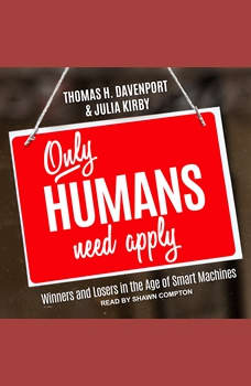 Only Humans Need Apply: Winners and Losers in the Age of Smart Machines, Thomas H Davenport