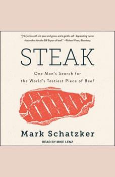 Steak: One Man's Search for the World's Tastiest Piece of Beef, Mark Schatzker