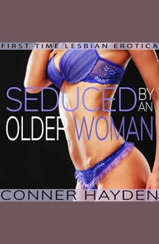 Seduced by an Older Woman: First Time Lesbian Erotica, Conner Hayden