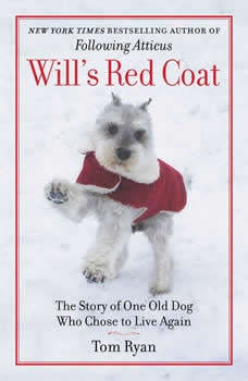 Will's Red Coat: The Story of One Old Dog Who Chose to Live Again, Tom Ryan
