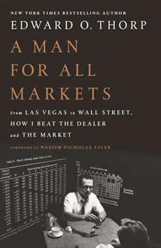A Man for All Markets: From Las Vegas to Wall Street, How I Beat the Dealer and the Market, Edward O. Thorp