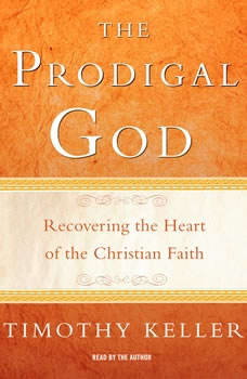 The Prodigal God: Recovering the Heart of the Christian Faith, Timothy Keller