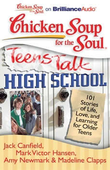 Chicken Soup for the Soul: Teens Talk High School: 101 Stories of Life, Love, and Learning for Older Teens 101 Stories of Life, Love, and Learning for Older Teens, Jack Canfield