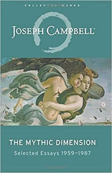 The Mythic Dimension: Selected Essays 1959-1987 Selected Essays 1959-1987, Joseph Campbell