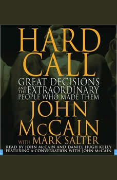 Hard Call: Great Decisions and the Extraordinary People Who Made Them, John McCain