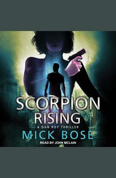 Scorpion Rising: A Dan Roy Thriller A Dan Roy Thriller, Mick Bose