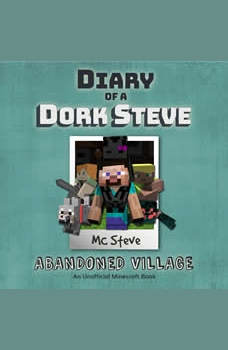 Diary Of A Minecraft Dork Steve Book 3: Abandoned Village: (An Unofficial Minecraft Book), MC Steve