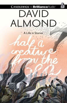 Half a Creature from the Sea: A Life in Stories, David Almond