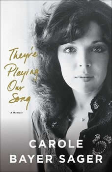 They're Playing Our Song: A Memoir A Memoir, Carole Bayer Sager