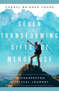 Seven Transforming Gifts of Menopause: An Unexpected Spiritual Journey, Cheryl Bridges Johns