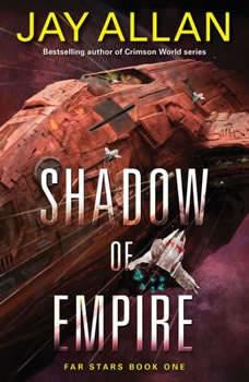 Shadow of Empire: Far Stars Book One, Jay Allan