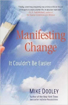 Manifesting Change: It Couldn't Be Easier, Mike Dooley