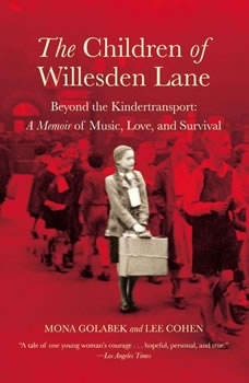 The Children of Willesden Lane: Beyond the Kindertransport:  A Memoir of Music, Love, and Survival, Mona Golabek