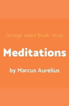 Meditations of Marcus Aurelius [unabridged], Marcus Aurelius
