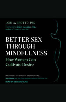 Better Sex Through Mindfulness: How Women Can Cultivate Desire, PhD Brotto