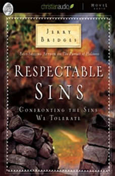 Respectable Sins: Confronting the Sins We Tolerate, Jerry Bridges