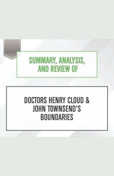 Summary, Analysis, and Review of Doctors Henry Cloud & John Townsend's Boundaries, Start Publishing Notes