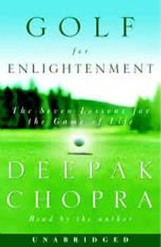 Golf for Enlightenment: The Seven Lessons for the Game of Life, Deepak Chopra, M.D.