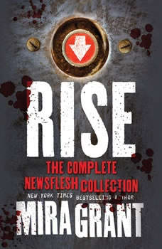 Rise: The Complete Newsflesh Collection The Complete Newsflesh Collection, Mira Grant