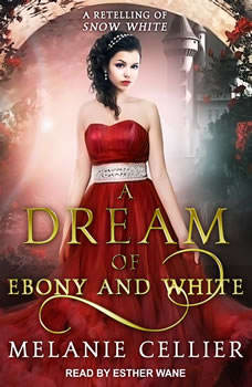 A Dream of Ebony and White: A Retelling of Snow White, Melanie Cellier