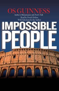 Impossible People: Christian Courage and the Struggle for the Soul of Civilization, Os Guinness