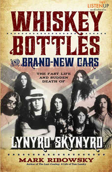 Whiskey Bottles and Brand New Cars: The Fast Life and Sudden Death of Lynyrd Skynyrd The Fast Life and Sudden Death of Lynyrd Skynyrd, Mark Ribowsky