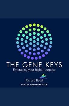 Gene Keys: Unlocking the Higher Purpose Hidden in Your DNA, Richard Rudd