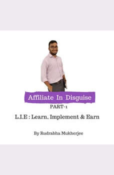 Affiliate In Disguise: India's First Affiliate Marketing Audiobook by Rudrabha Mukherjee, Rudrabha Mukherjee