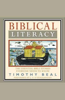 Biblical Literacy: The Essential Bible Stories Everyone Needs to Know, Timothy Beal