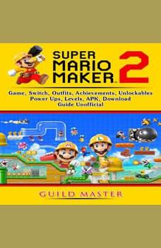 Super Mario Maker 2 Game, Switch, Outfits, Achievements, Unlockables, Power Ups, Levels, APK, Download, Guide Unofficial, Guild Master