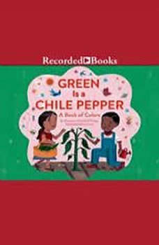 Green is a Chile Pepper: A Book of Colors A Book of Colors, Roseanne Thong