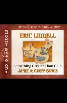 Eric Liddell: Something Greater Than Gold, Janet Benge