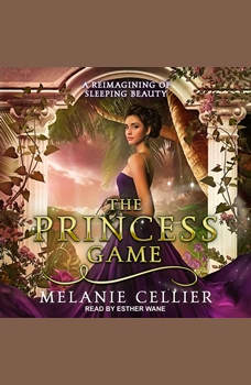 The Princess Game: A Reimagining of Sleeping Beauty, Melanie Cellier