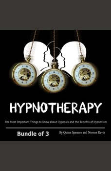 Hypnotherapy: The Most Important Things to Know about Hypnosis and the Benefits of Hypnotism, Quinn Spencer