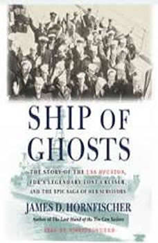 Ship of Ghosts: The Story of the USS Houston, FDR's Legendary Lost Cruiser, and the Epic Saga of Her Survivors, James D. Hornfischer
