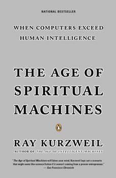 The Age of Spiritual Machines, Ray Kurzweil