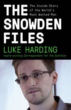 The Snowden Files: The Inside Story of the World's Most Wanted Man The Inside Story of the World's Most Wanted Man, Luke Harding