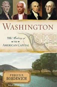Washington: The Making of the American Capital, Fergus M. Bordewich