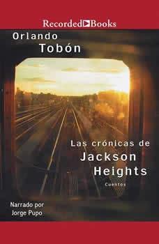 crnicas de Jackson Heights, Las: Cuando no basta cruzar la frontera , Orlando Tobon