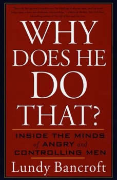 Why Does He Do That?: Inside the Minds of Angry and Controlling Men, Lundy Bancroft