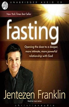 Fasting: Opening the door to a deeper, more intimate, more powerful relationship with God, Jentezen Franklin