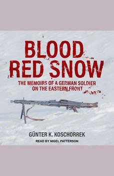 Blood Red Snow: The Memoirs of a German Soldier on the Eastern Front, Gunter K. Koschorrek