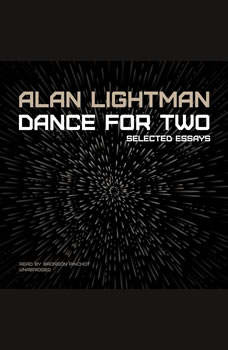 Dance for Two: Selected Essays Selected Essays, Alan Lightman