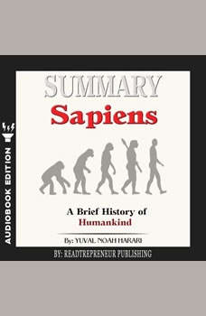 Summary of Sapiens: A Brief History of Humankind by Yuval Noah Harari, Readtrepreneur Publishing
