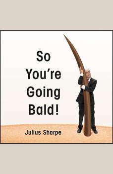 So You're Going Bald!, Julius Sharpe