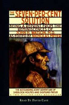 The Seven-Per-Cent Solution: Being a Reprint from the Reminiscences of John H. Watson, M.D., Nicholas Meyer