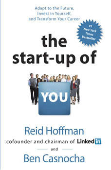 The Start-up of You: Adapt to the Future, Invest in Yourself, and Transform Your Career, Reid Hoffman