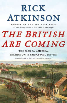 The British Are Coming: The War for America, Lexington to Princeton, 1775-1777, Rick Atkinson
