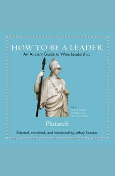 How to Be a Leader: An Ancient Guide to Wise Leadership, Plutarch
